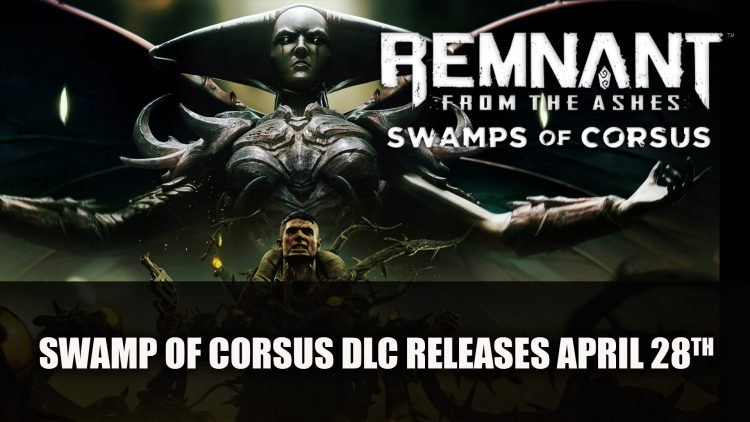Remnant From the Ashes DLC Swamp of Corsus sort le 28 avril
