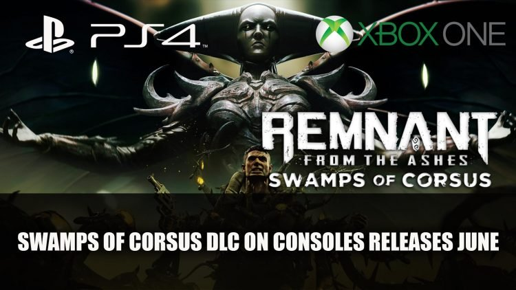 Remnant From The Ashes DLC Swamps of Corsus sort sur PS4 et Xbox One le 4 juin